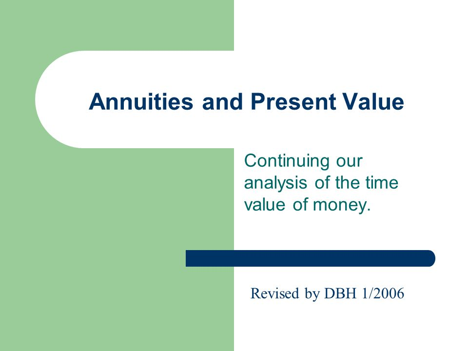 Annuities and Present Value Continuing our analysis of the time value of money.