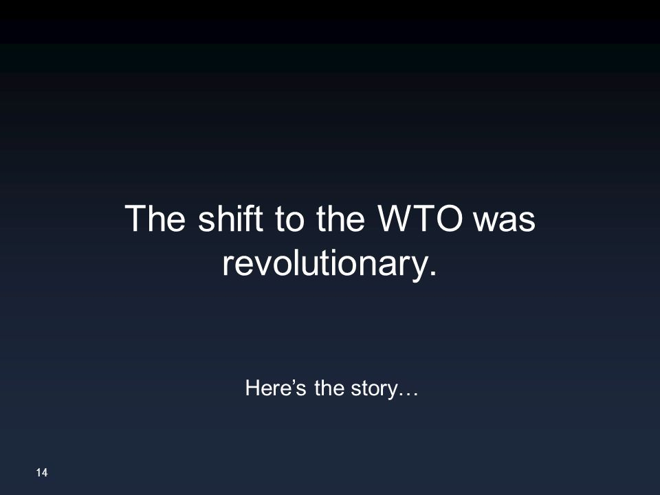 14 The shift to the WTO was revolutionary. Here's the story…