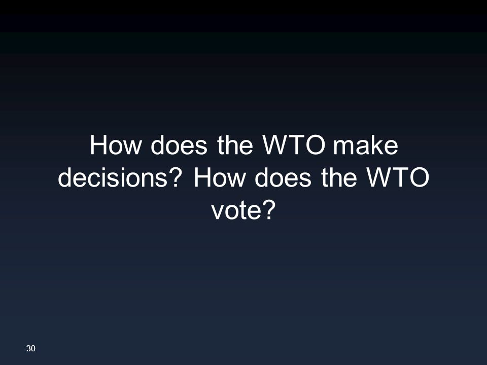 30 How does the WTO make decisions How does the WTO vote