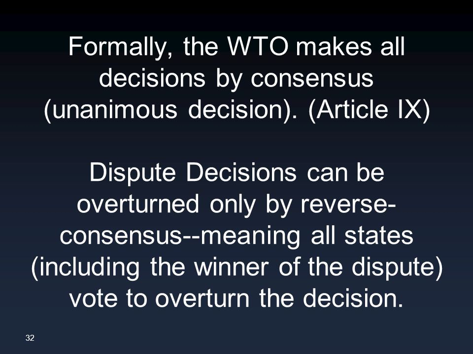 32 Formally, the WTO makes all decisions by consensus (unanimous decision).