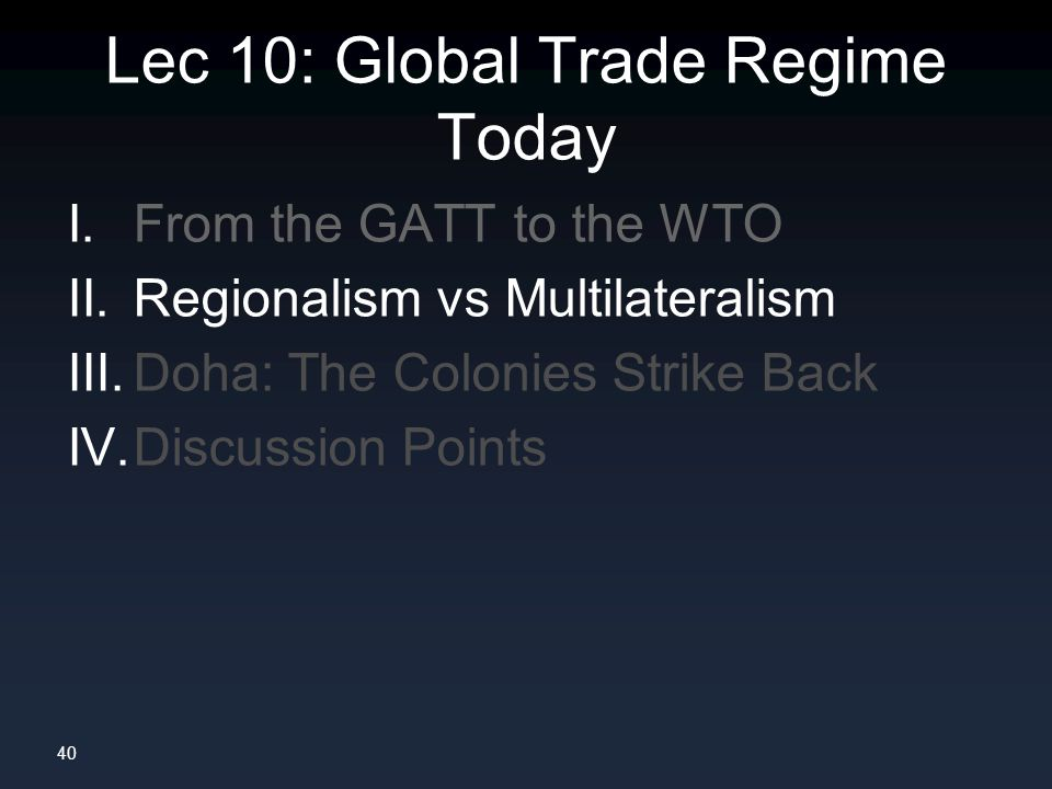 40 Lec 10: Global Trade Regime Today I. From the GATT to the WTO II.