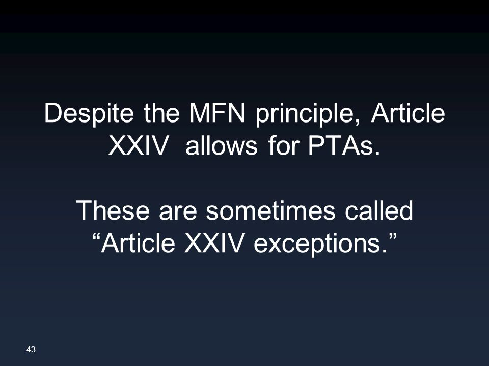 43 Despite the MFN principle, Article XXIV allows for PTAs.