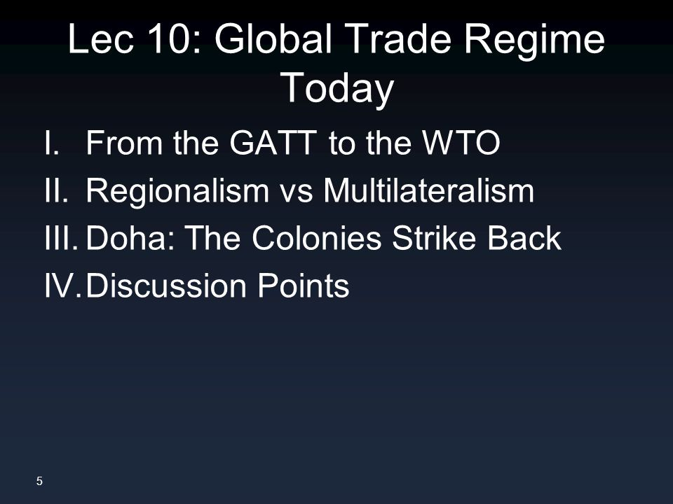 5 Lec 10: Global Trade Regime Today I. From the GATT to the WTO II.