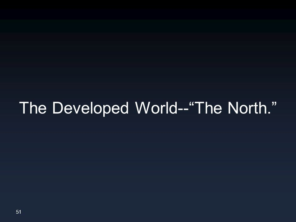 51 The Developed World-- The North.