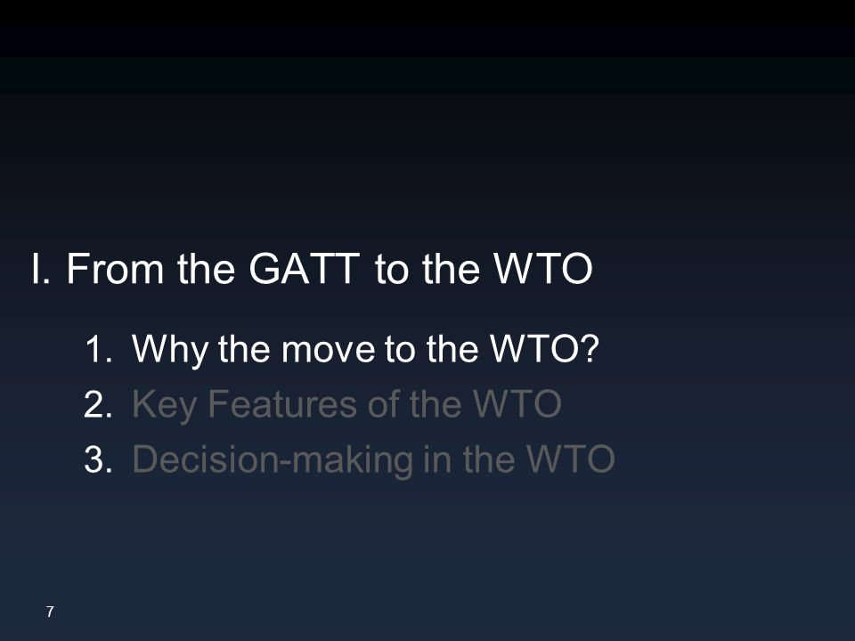 8 In the Marrakesh Agreement (1 January 1995), the GATT was displaced by the newly created World Trade Organization (WTO).