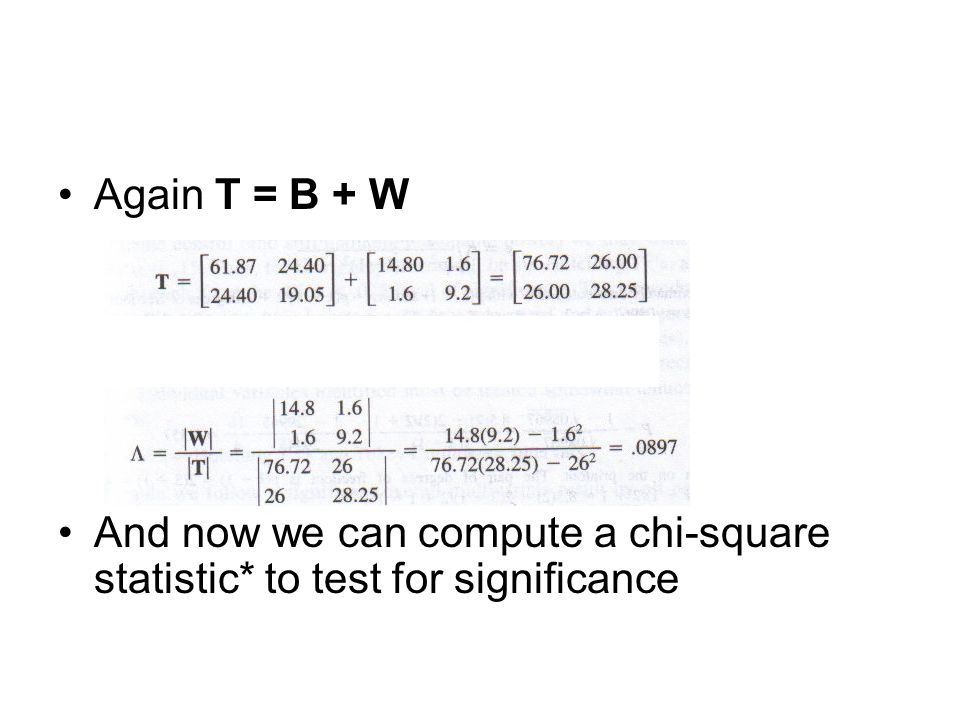 Again T = B + W And now we can compute a chi-square statistic* to test for significance