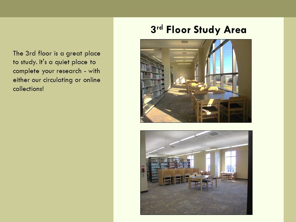 3 rd Floor Study Area The 3rd floor is a great place to study.