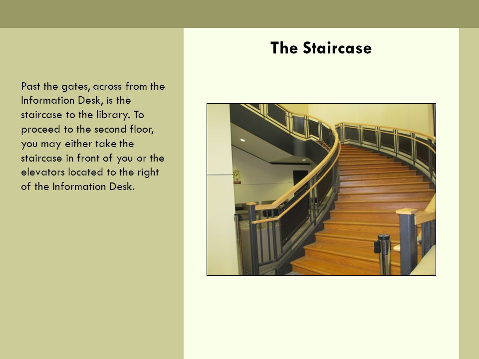 The Staircase Past the gates, across from the Information Desk, is the staircase to the library.