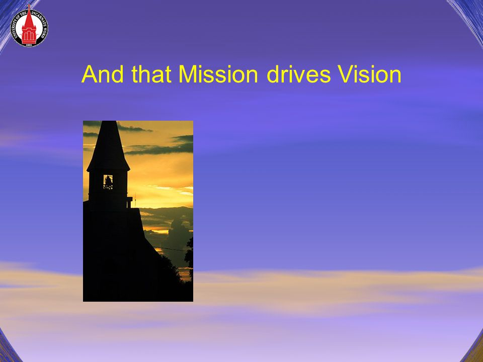 And that Mission drives Vision