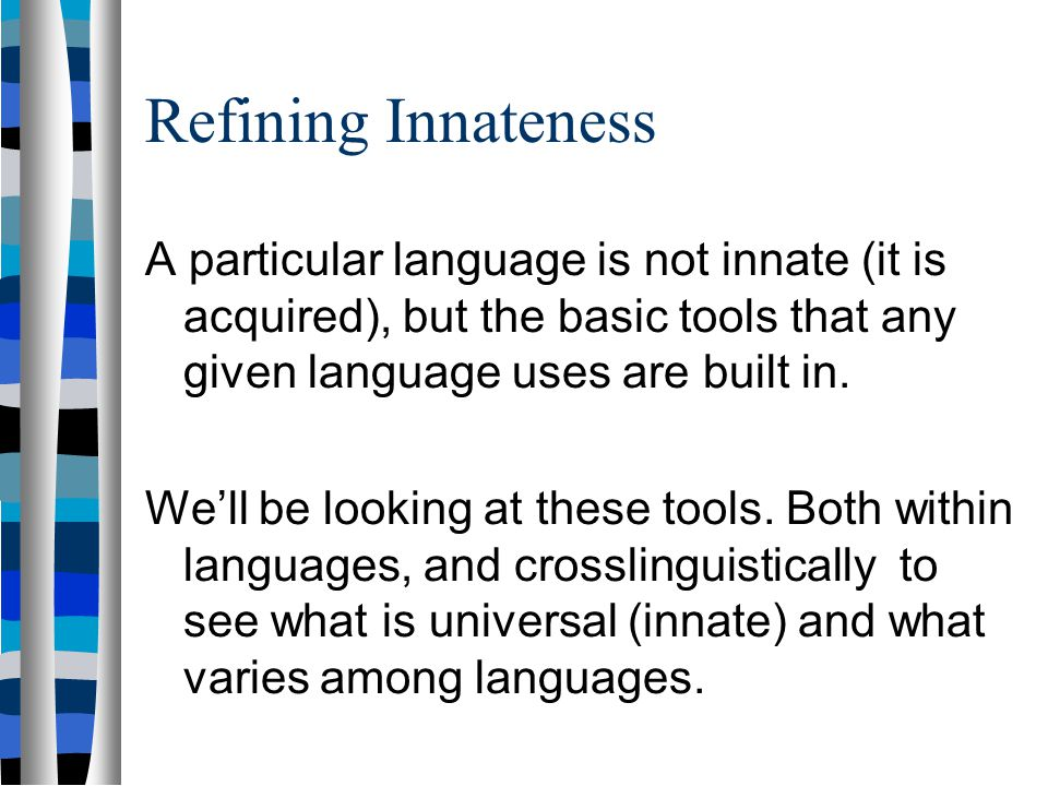 Huh? languages differ?!? How can language be an instinct if languages differ? Proposal: Languages differ primarily in terms of what words are used, an
