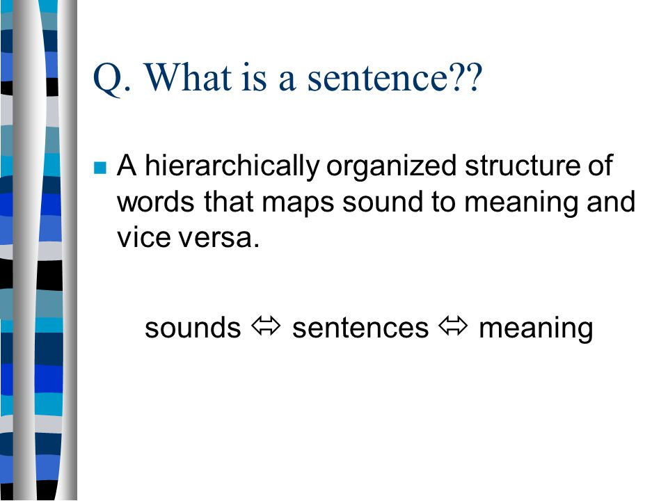 Q. What is Syntax?? The scientific study of sentence structure Perspective: The psychological (or cognitive) organization of sentence structure in the