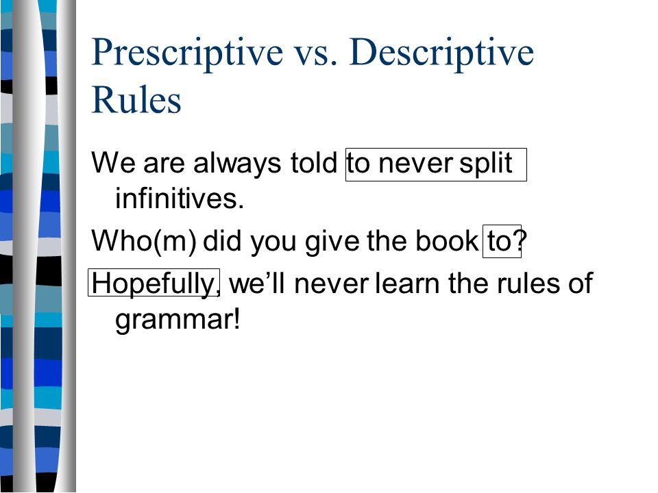 Rules: A kind of hypothesis In this class, we will encode our hypotheses about sentence structure using rules.
