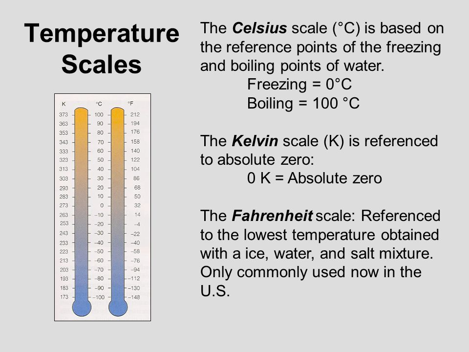 Temperature Scales The Celsius scale (°C) is based on the reference points of the freezing and boiling points of water.