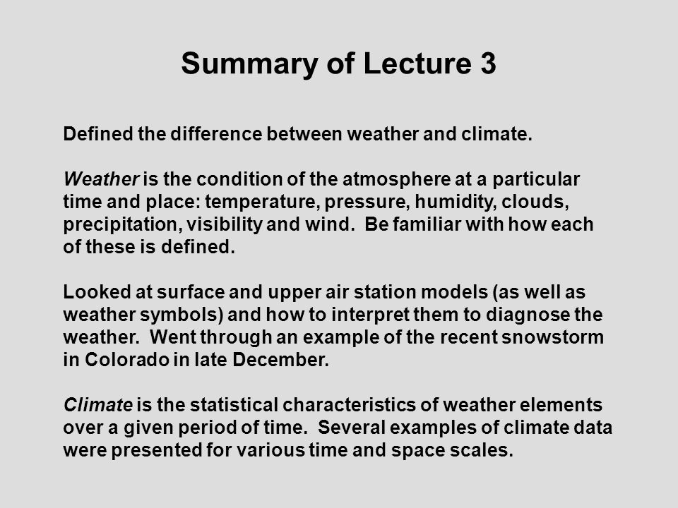 Summary of Lecture 3 Defined the difference between weather and climate.