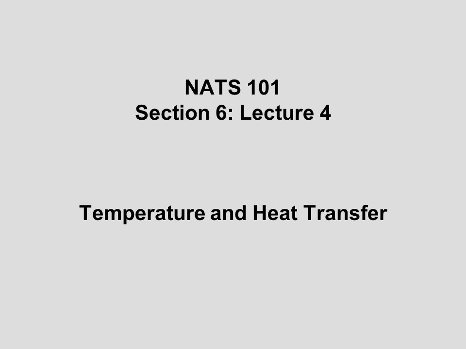 NATS 101 Section 6: Lecture 4 Temperature and Heat Transfer