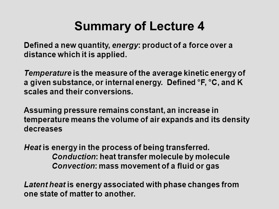 Summary of Lecture 4 Defined a new quantity, energy: product of a force over a distance which it is applied.