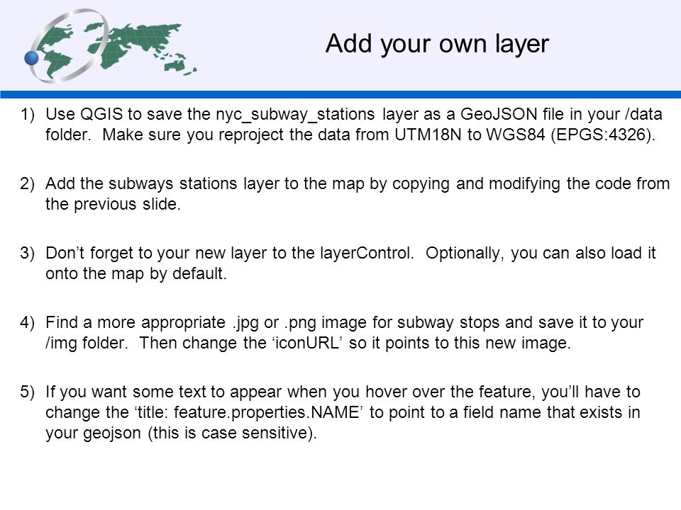 Add your own layer 1)Use QGIS to save the nyc_subway_stations layer as a GeoJSON file in your /data folder.