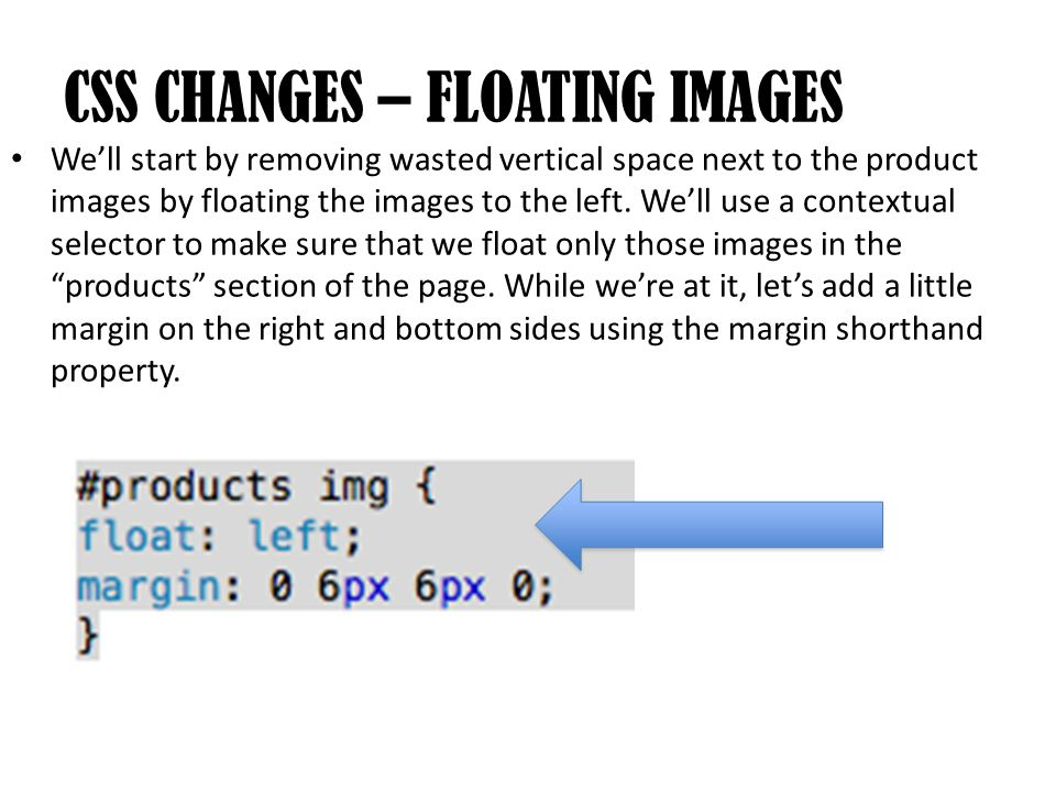 We'll start by removing wasted vertical space next to the product images by floating the images to the left.