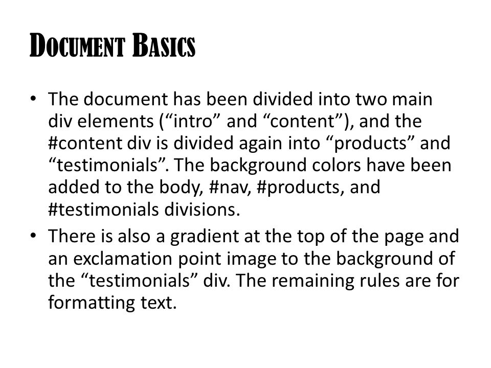 D OCUMENT B ASICS The document has been divided into two main div elements ( intro and content ), and the #content div is divided again into products and testimonials .