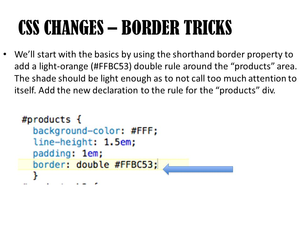 """We'll start with the basics by using the shorthand border property to add a light-orange (#FFBC53) double rule around the """"products"""" area. The shade s"""