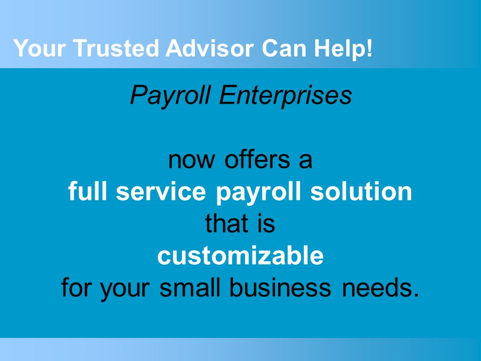 Payroll Enterprises now offers a full service payroll solution that is customizable for your small business needs.