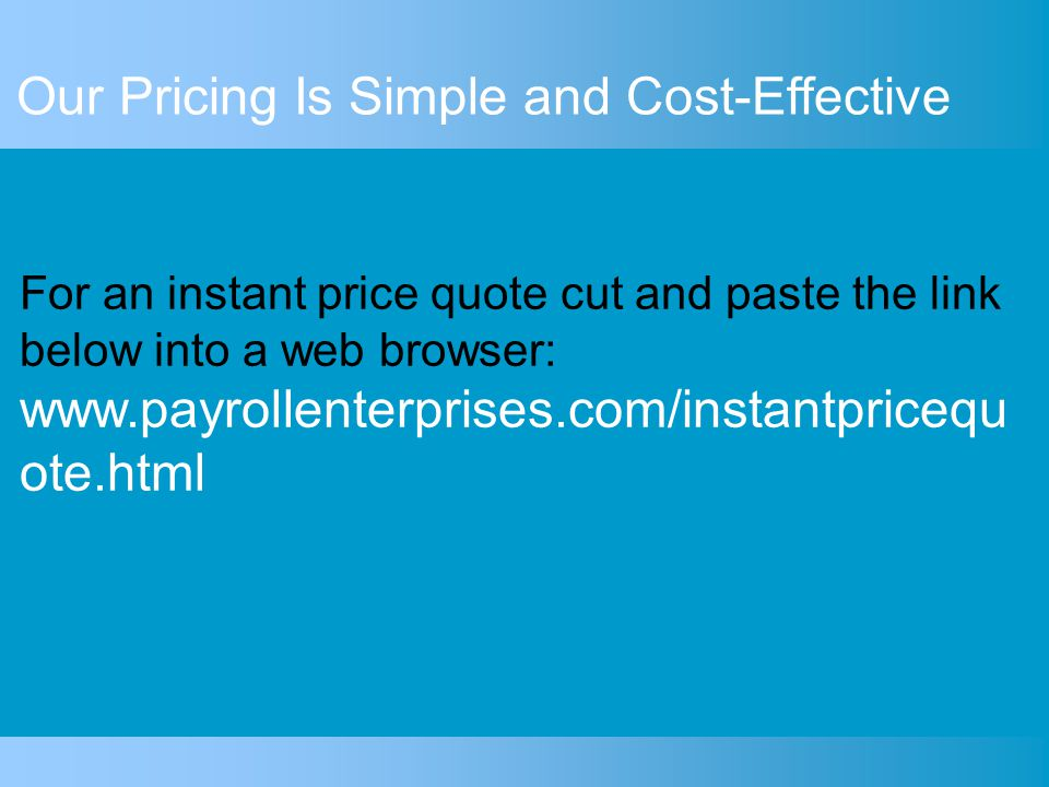 Our Pricing Is Simple and Cost-Effective Each pay day, just provide us with employee hours and we'll take care of the rest. We provide: Support for wi