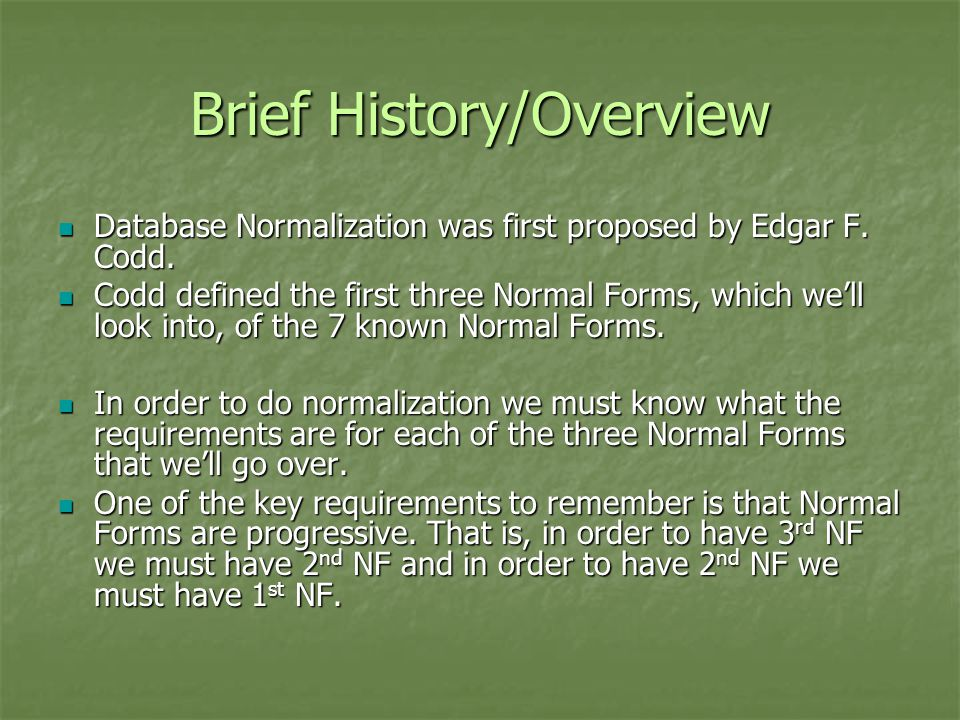 Brief History/Overview Database Normalization was first proposed by Edgar F.
