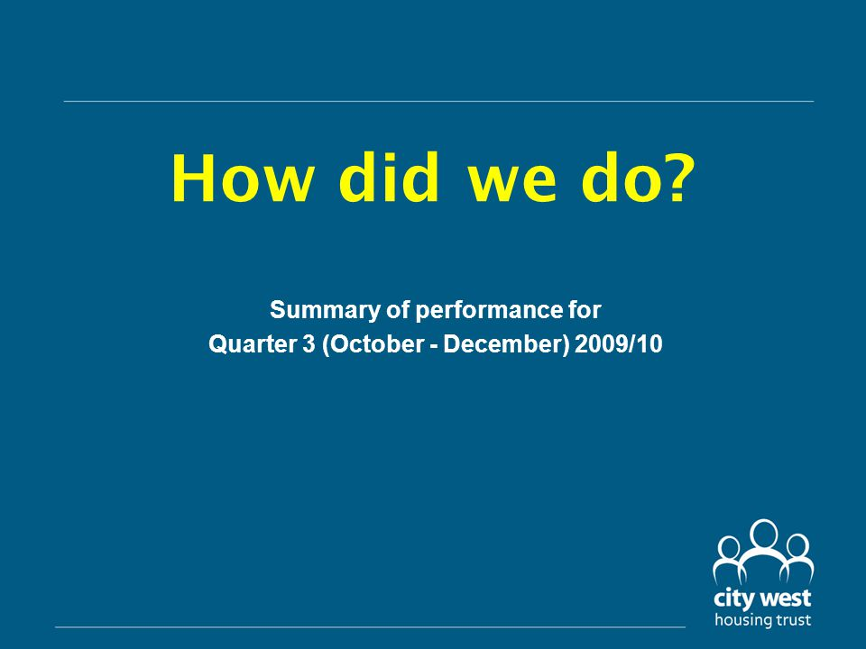 Responding to complaints What we measure: –Number of complaints per 1,000 City West properties –Target is 34.47 –Performance is 44.67 How did we do.