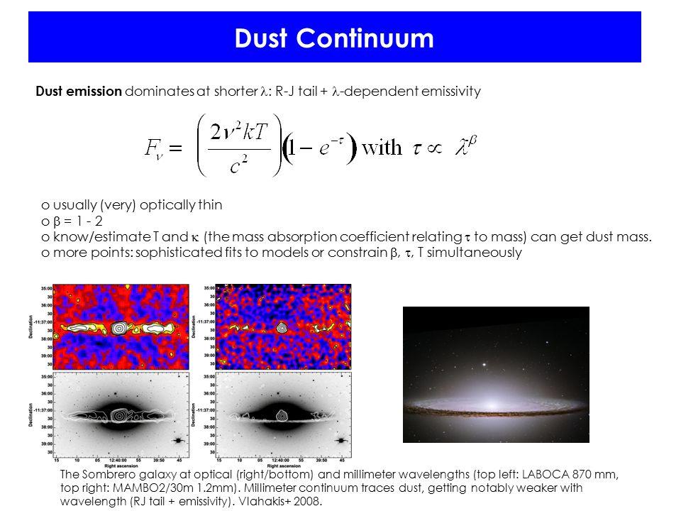 Dust Continuum Dust emission dominates at shorter : R-J tail + -dependent emissivity The Sombrero galaxy at optical (right/bottom) and millimeter wave