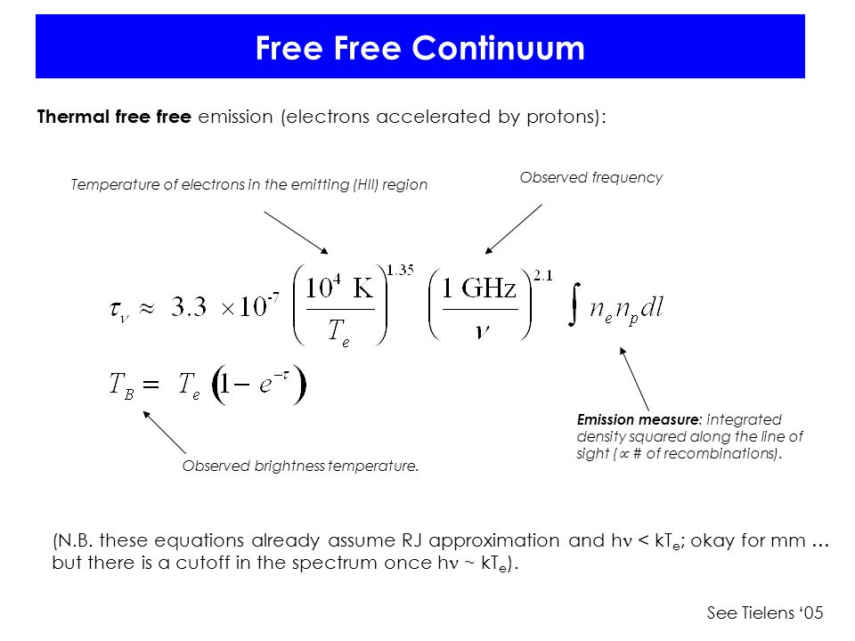Free Free Continuum Thermal free free emission (electrons accelerated by protons): (N.B. these equations already assume RJ approximation and h < kT e