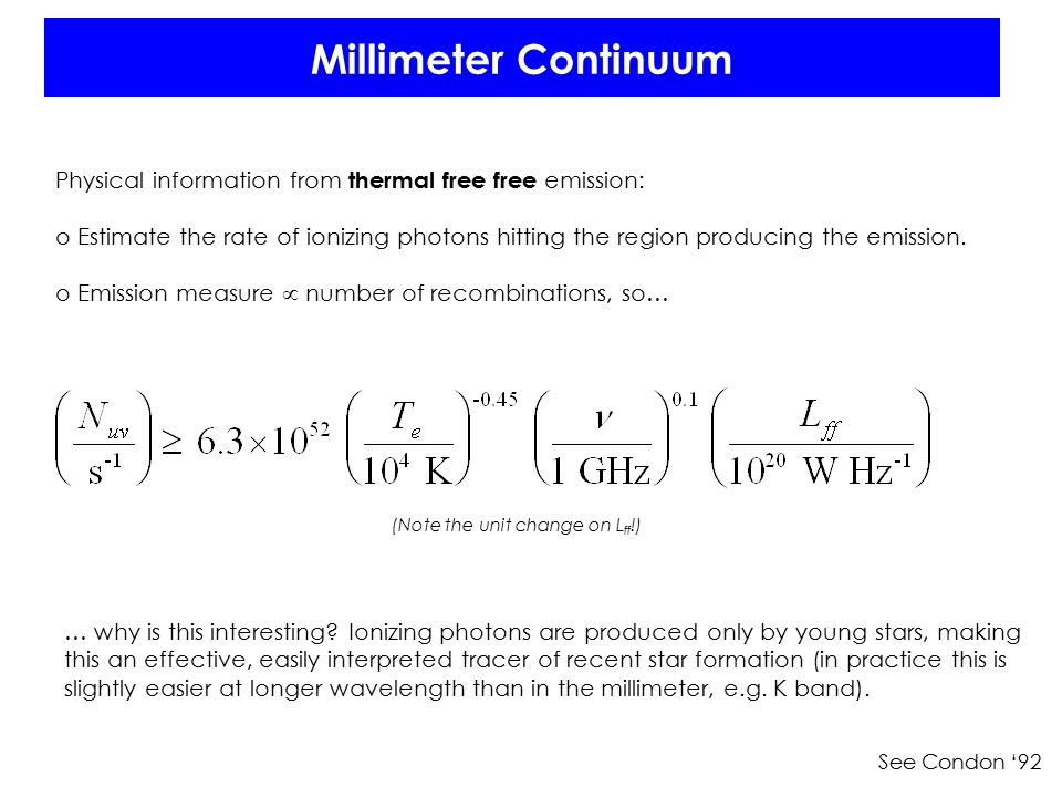 Millimeter Continuum Physical information from thermal free free emission: o Estimate the rate of ionizing photons hitting the region producing the em