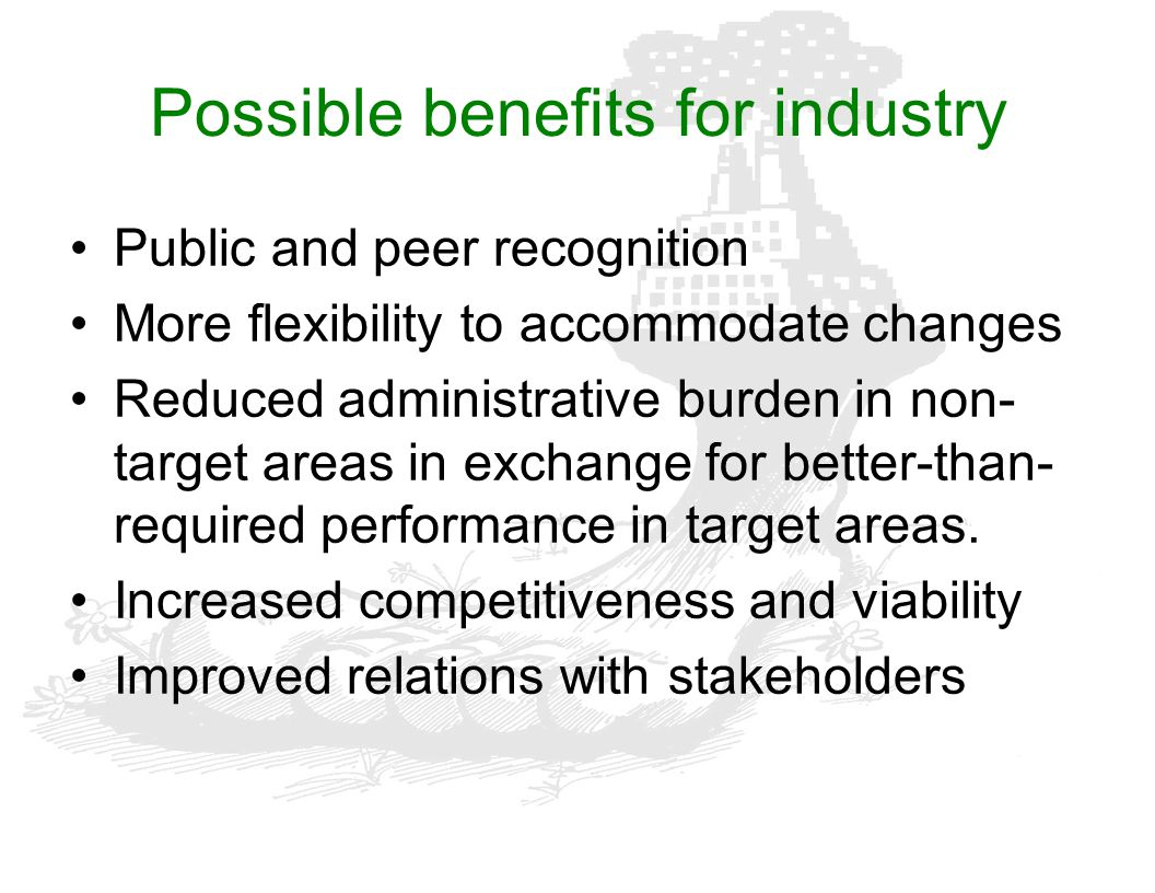 Possible benefits for industry Public and peer recognition More flexibility to accommodate changes Reduced administrative burden in non- target areas