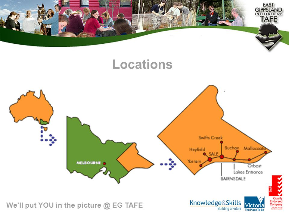 We'll put YOU in the picture @ EG TAFE Locations