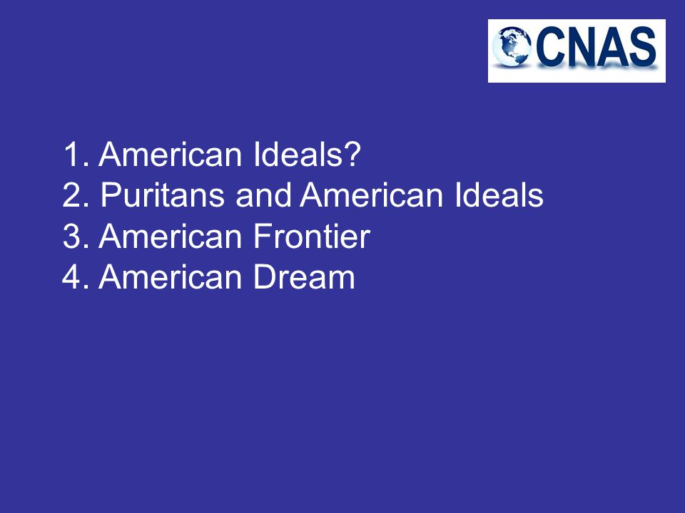 1. American Ideals 2. Puritans and American Ideals 3. American Frontier 4. American Dream