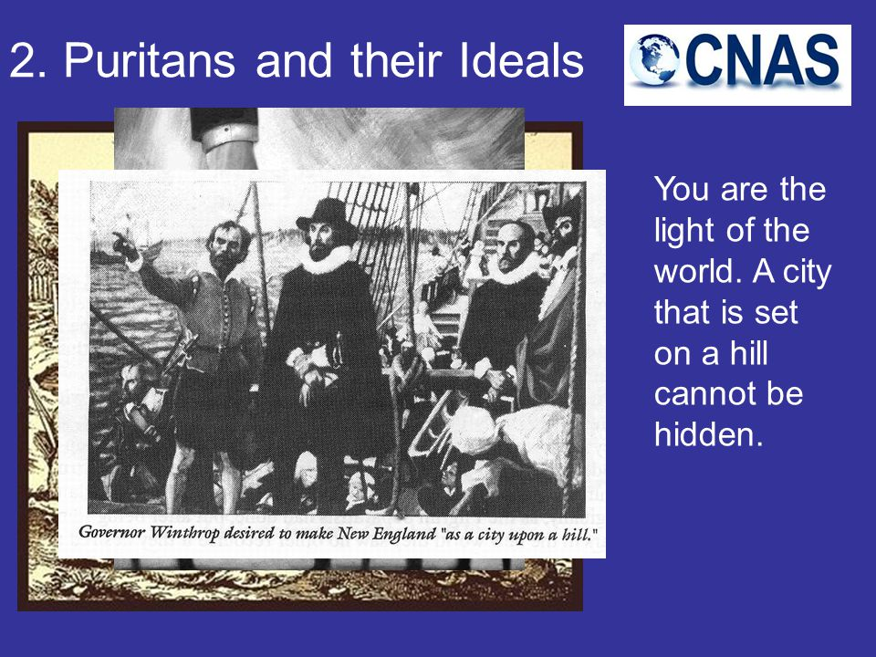2. Puritans and their Ideals You are the light of the world.