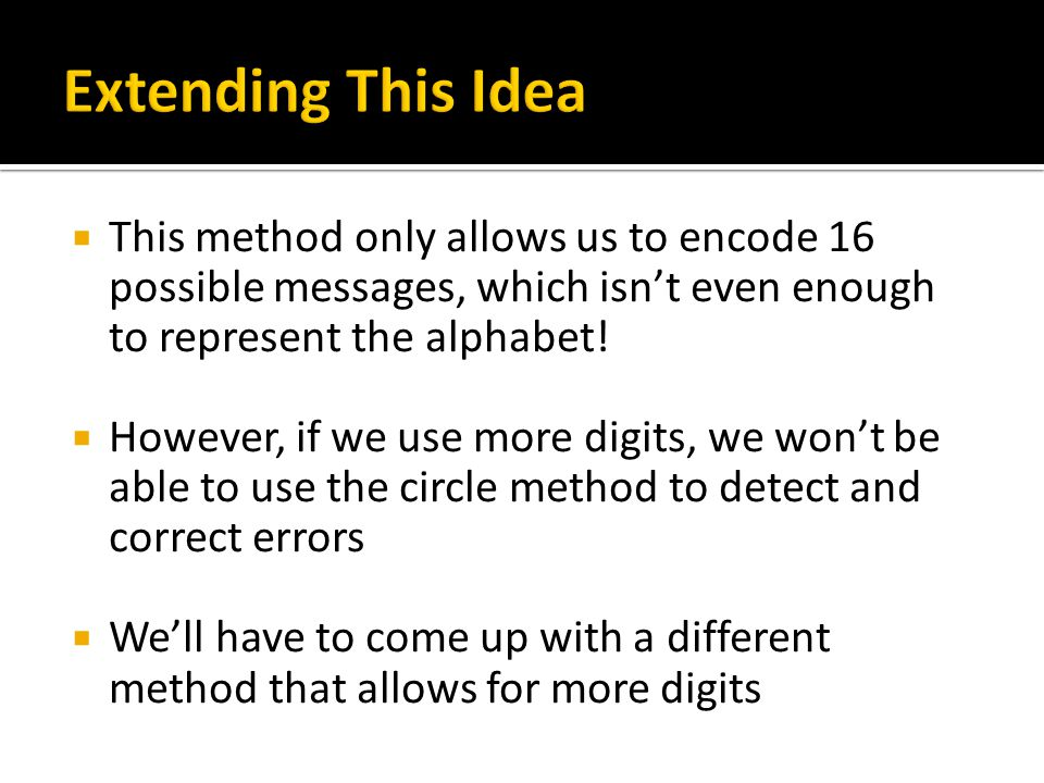  This method only allows us to encode 16 possible messages, which isn't even enough to represent the alphabet.