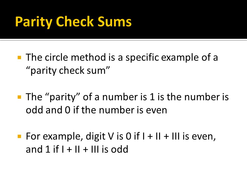  The circle method is a specific example of a parity check sum  The parity of a number is 1 is the number is odd and 0 if the number is even  For example, digit V is 0 if I + II + III is even, and 1 if I + II + III is odd