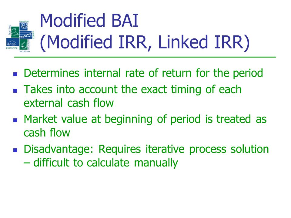Determines internal rate of return for the period Takes into account the exact timing of each external cash flow Market value at beginning of period i