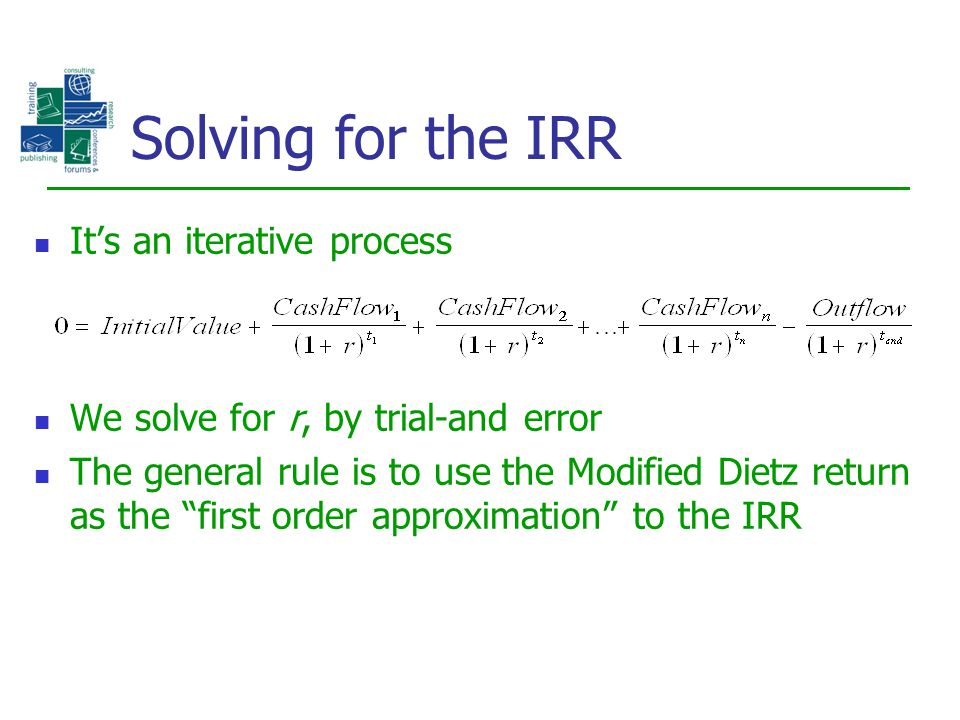 "It's an iterative process We solve for r, by trial-and error The general rule is to use the Modified Dietz return as the ""first order approximation"" t"