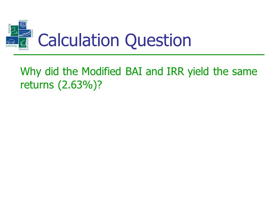Why did the Modified BAI and IRR yield the same returns (2.63%)? Calculation Question