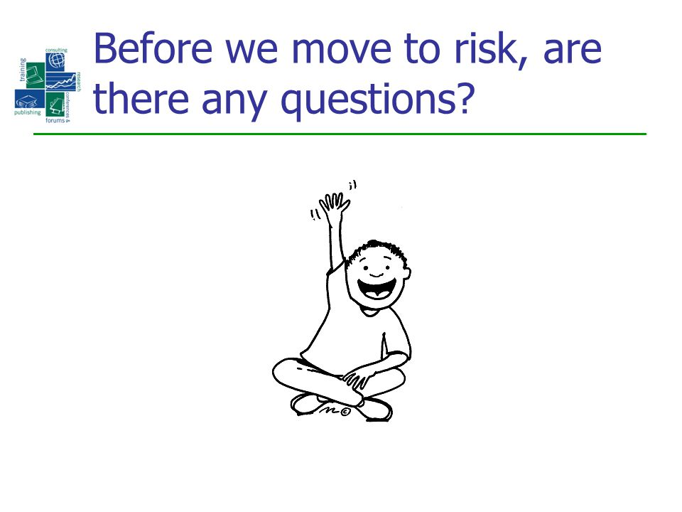Before we move to risk, are there any questions?