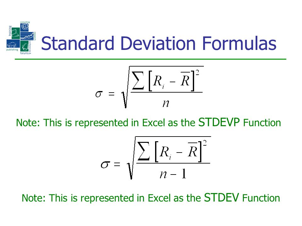 Standard Deviation Formulas Note: This is represented in Excel as the STDEVP Function Note: This is represented in Excel as the STDEV Function