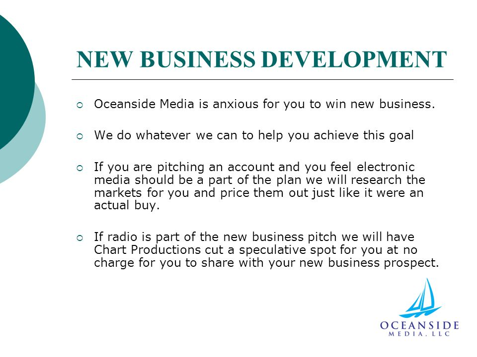 NEW BUSINESS DEVELOPMENT  Oceanside Media is anxious for you to win new business.