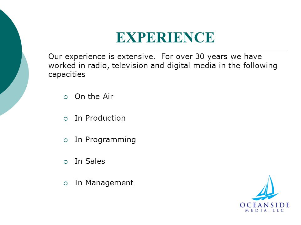 EXPERIENCE  On the Air  In Production  In Programming  In Sales  In Management Our experience is extensive.