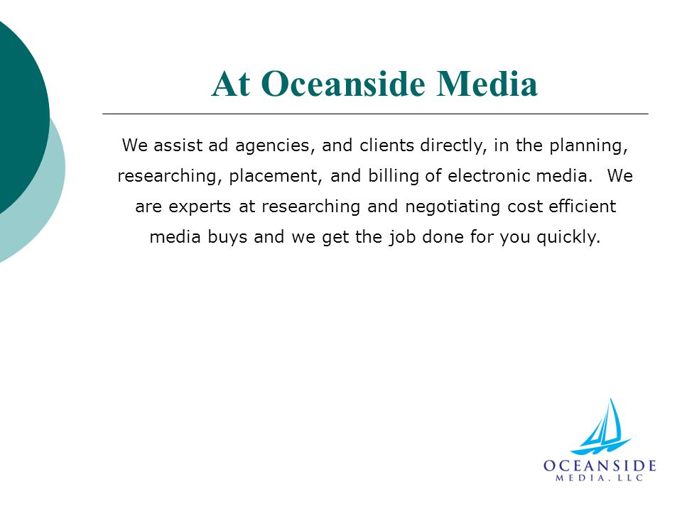 At Oceanside Media We assist ad agencies, and clients directly, in the planning, researching, placement, and billing of electronic media.
