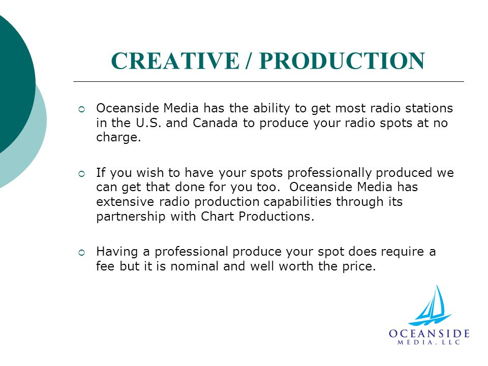 CREATIVE / PRODUCTION  Oceanside Media has the ability to get most radio stations in the U.S.