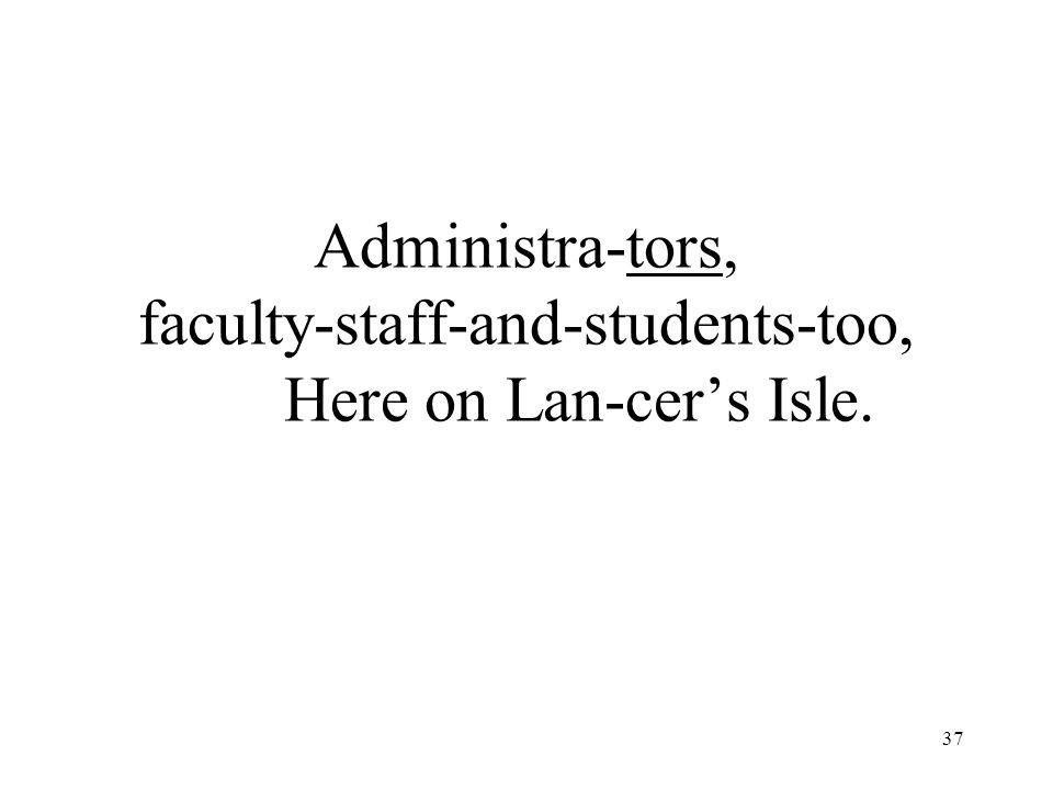 37 Administra-tors, faculty-staff-and-students-too, Here on Lan-cer's Isle.