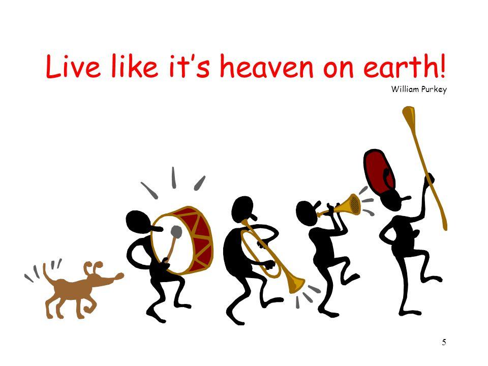 5 Live like it's heaven on earth! William Purkey