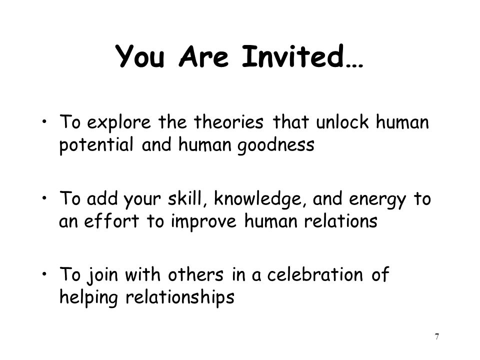 7 You Are Invited… To explore the theories that unlock human potential and human goodness To add your skill, knowledge, and energy to an effort to imp