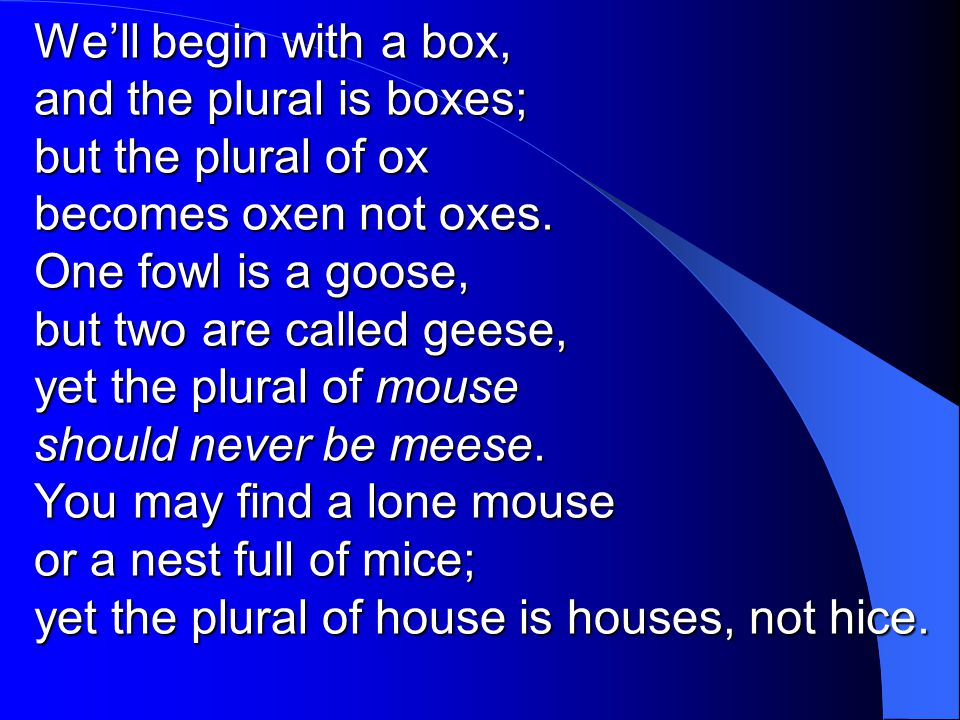 We'll begin with a box, and the plural is boxes; but the plural of ox becomes oxen not oxes.
